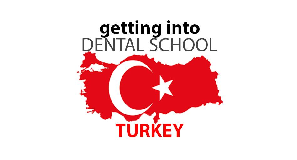 Getting into Dental School – TURKEY